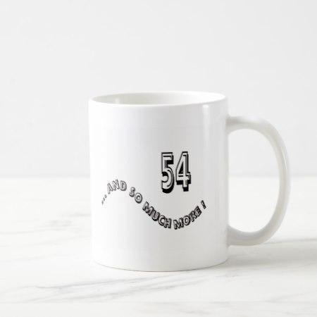 54 and so much more ... birthday ? coffee mug